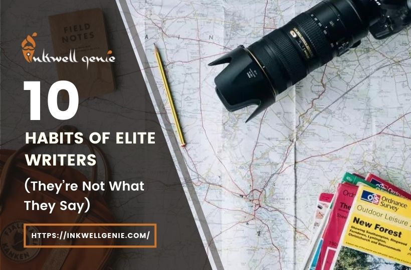 Top Ten Habits Of Elite Writers (They're Not What They Say)