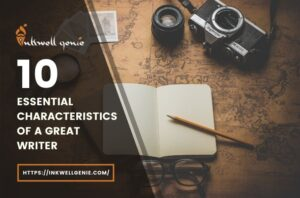 10 Essential Characteristics of a Great Writer