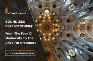 Boundless Perfectionism From The Fear Of Mediocrity To The Drive For Greatness